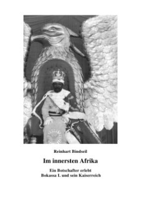 Im innersten Afrika. Ein Botschafter erlebt Bokassa I. und sein Kaiserreich