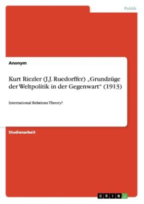 Kurt Riezler (J.J. Ruedorffer)  Grundzüge der Weltpolitik in der Gegenwart  (1913)