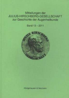 Mitteilungen der Julius-Hirschberg-Gesellschaft zur Geschichte der Augenheilkunde. Bd.13