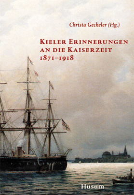 Kieler Erinnerungen an die Kaiserzeit 1871-1918