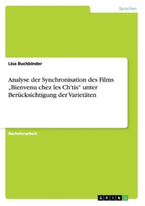 """Analyse der Synchronisation des Films """"Bienvenu chez les Ch'tis"""" unter Berücksichtigung der Varietäten"""