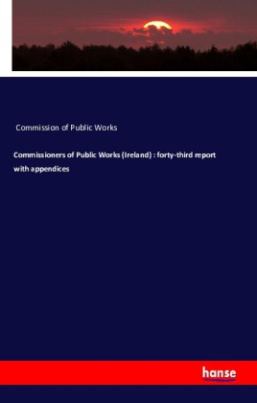 Commissioners of Public Works (Ireland) : forty-third report with appendices