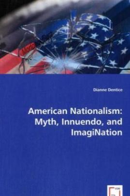 American Nationalism: Myth, Innuendo, and ImagiNation