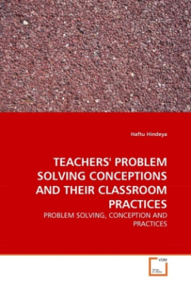 TEACHERS' PROBLEM SOLVING CONCEPTIONS AND THEIR CLASSROOM PRACTICES
