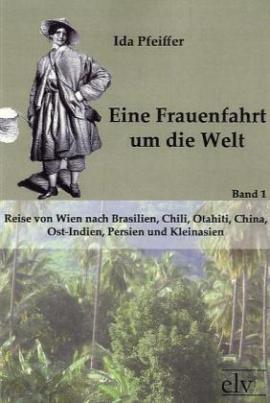 Eine Frauenfahrt um die Welt. Bd.1