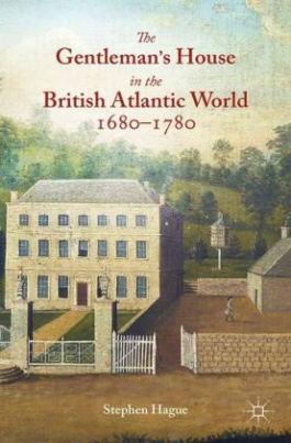 The Gentleman's House in the British Atlantic World 1680-1780