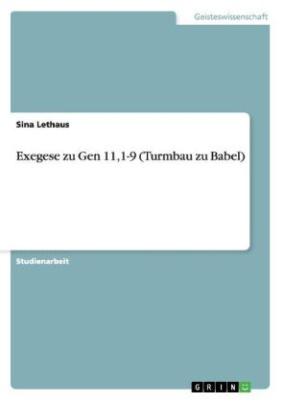 Exegese zu Gen 11,1-9 (Turmbau zu Babel)