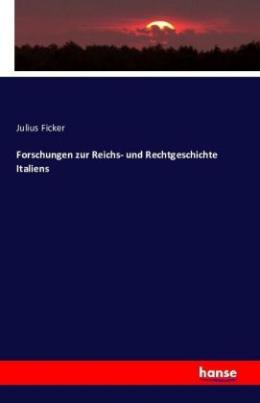 Forschungen zur Reichs- und Rechtgeschichte Italiens