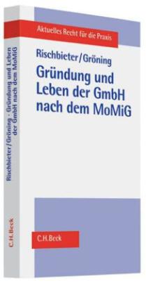Gründung und Leben der GmbH nach dem MoMiG