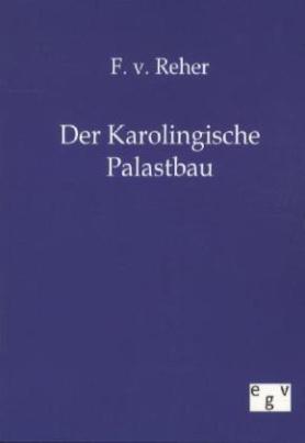 Der Karolingische Palastbau