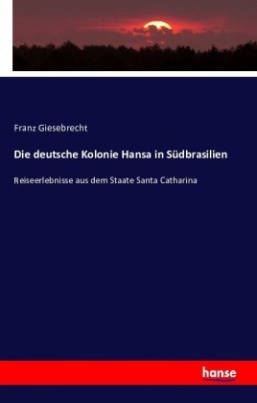 Die deutsche Kolonie Hansa in Südbrasilien