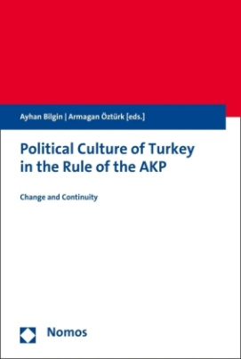 Political Culture of Turkey in the Rule of the AKP - Politische Kultur der Türkei in der Herrschaft der AKP