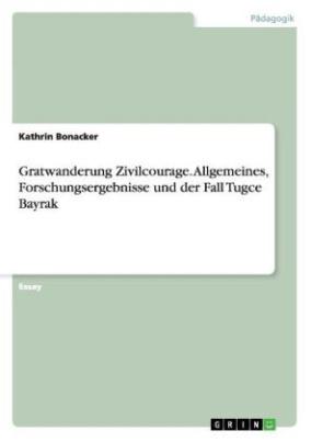 Gratwanderung Zivilcourage. Allgemeines, Forschungsergebnisse und der Fall Tugce Bayrak