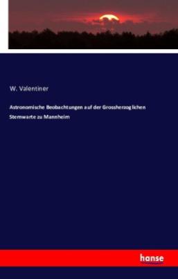Astronomische Beobachtungen auf der Grossherzoglichen Sternwarte zu Mannheim