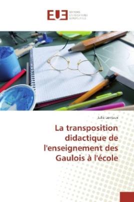 La transposition didactique de l'enseignement des Gaulois à l'école