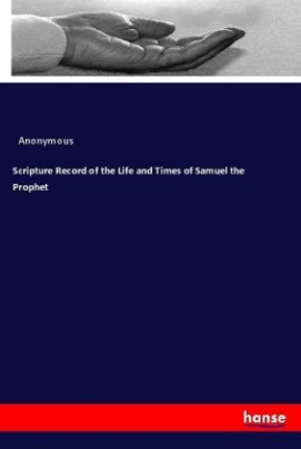 Scripture Record of the Life and Times of Samuel the Prophet