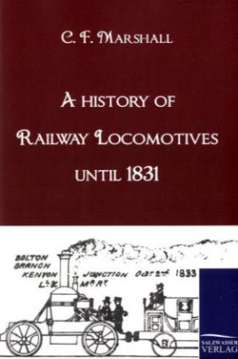 A history of Railway Locomotives until 1831