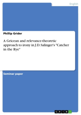 "A Gricean and relevance-theoretic approach to irony in J.D. Salinger's ""Catcher in the Rye"""