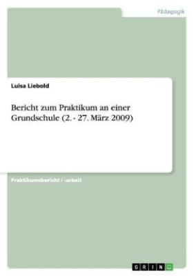 Bericht zum Praktikum an einer Grundschule (2. - 27. März 2009)
