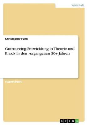 Outsourcing-Entwicklung in Theorie und Praxis in den vergangenen 30+ Jahren