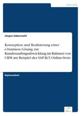Konzeption und Realisierung einer e-business Lösung zur Kundenauftragsabwicklung im Rahmen von CRM am Beispiel des SAP-R/3 Online-Store