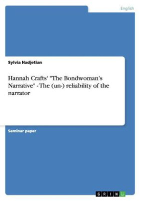 "Hannah Crafts' ""The Bondwoman's Narrative"" - The (un-) reliability of the narrator"