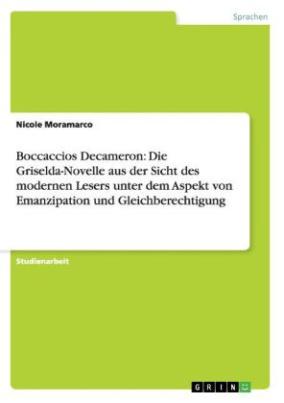 Boccaccios Decameron: Die Griselda-Novelle aus der Sicht des modernen Lesers unter dem Aspekt von Emanzipation und Gleichberechtigung