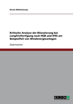 Kritische Analyse der Bilanzierung bei Langfristfertigung nach HGB und IFRS am Beispielfall von Windenergieanlagen