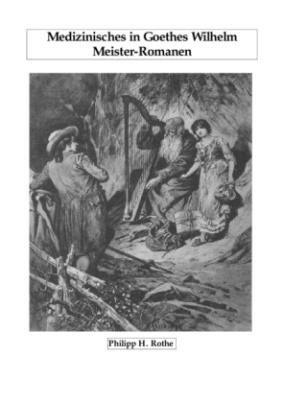 Medizinisches in Goethes Wilhelm Meister-Romanen