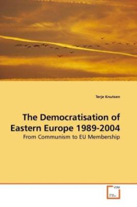 The Democratisation of Eastern Europe 1989-2004