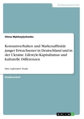 Konsumverhalten und Markenaffinität junger Erwachsener in Deutschland und in der Ukraine. Lifestyle-Kapitalismus und kulturelle Differenzen