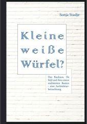 Kleine weiße Würfel? Das Bauhaus, De Stijl und ihre ersten realisierten Bauten - eine Architekturbetrachtung