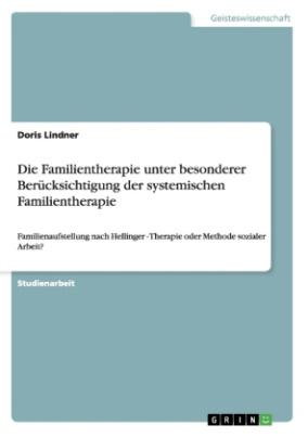 Die Familientherapie unter besonderer Berücksichtigung der systemischen Familientherapie