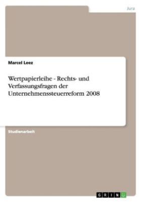 Wertpapierleihe - Rechts- und Verfassungsfragen der Unternehmenssteuerreform 2008