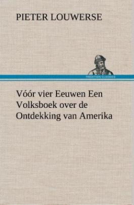 Vóór vier Eeuwen Een Volksboek over de Ontdekking van Amerika