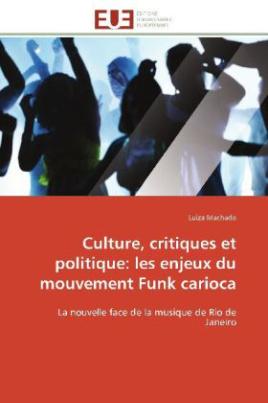 Culture, critiques et politique: les enjeux du mouvement Funk carioca