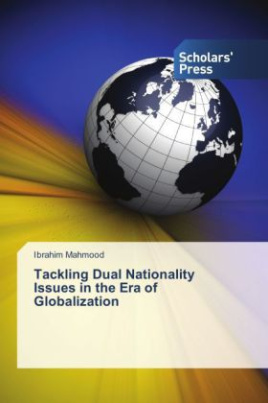 Tackling Dual Nationality Issues in the Era of Globalization