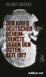 Der Krieg deutscher Geheimdienste gegen den Osten seit 1917