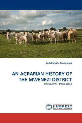 AN AGRARIAN HISTORY OF THE MWENEZI DISTRICT