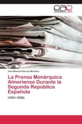 La Prensa Monárquica Almeriense Durante la Segunda República Española