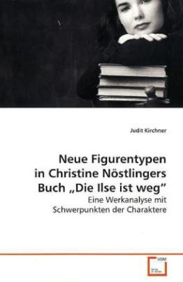 Neue Figurentypen in Christine Nöstlingers Buch  Die  Ilse ist weg