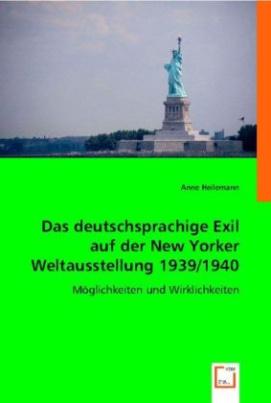 Das deutschsprachige Exil auf der New Yorker Weltausstellung 1939/1940