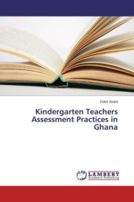 Kindergarten Teachers Assessment Practices in Ghana