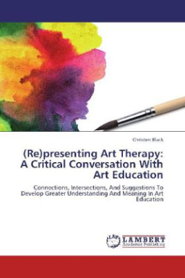 (Re)presenting Art Therapy: A Critical Conversation With Art Education