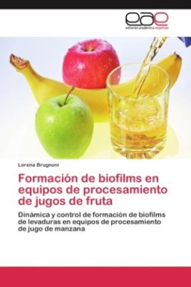 Formación de biofilms en equipos de procesamiento de jugos de fruta