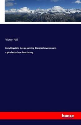 Encyklopädie des gesamten Eisenbahnwesens in alphabetischer Anordnung