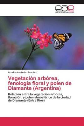 Vegetación arbórea, fenología floral y polen de Diamante (Argentina)
