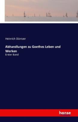 Abhandlungen zu Goethes Leben und Werken