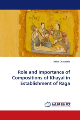 Role and Importance of Compositions of Khayal in Establishment of Raga
