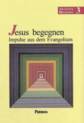 Jesus begegnen, Impulse aus dem Evangelium